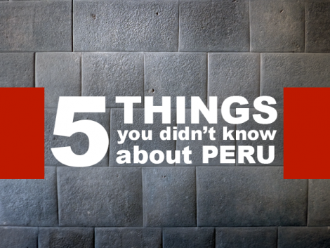 5 things you didn't know about Peru