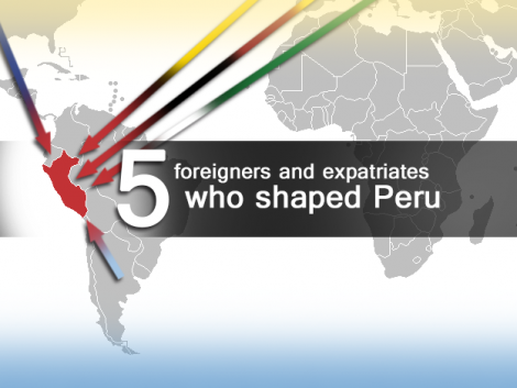 5 foreigners and expatriates who helped shape Peru