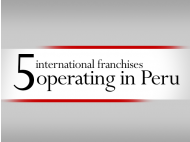 5 international franchises operating in Peru