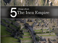 5 things about the Inca Empire