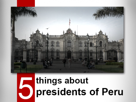 5 things about 5 presidents of Peru